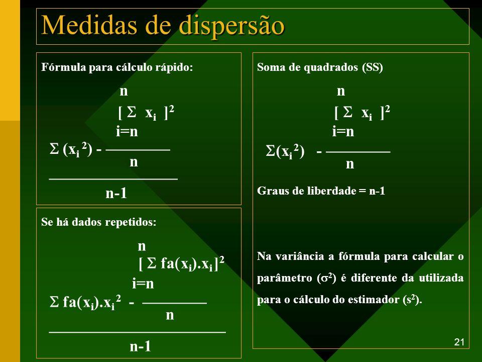 Medidas de dispersão [ S xi ]2 i=n S (xi 2) - ———— ———————— n-1
